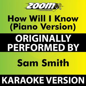 How Will I Know (Piano Version) [Karaoke Version] [Originally Performed By Sam Smith]