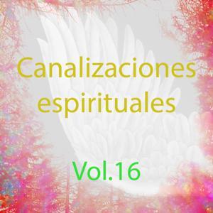 Canalizaciones Espirituales, Vol. 16