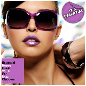 Essential House Guide, Vol. 8 - For Ibiza Clubbers
