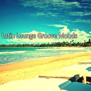 Latin Lounge Groove Moods