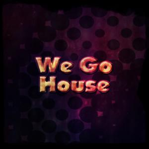 We Go House (100 Essential House Hits the Best of 2014 - 2015 Night DJ Time)