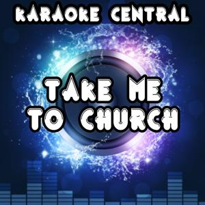 Take Me to Church (Karaoke Version) [Originally Performed By Hozier]