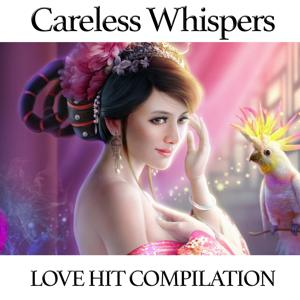 Careless Whispers (Love Hit Compilation)