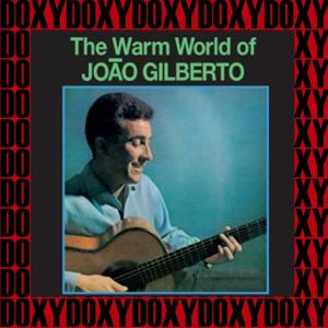 The Warm World of João Gilberto (Doxy Collection Remastered)