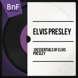 10 Essentials of Elvis Presley (Mono Version)