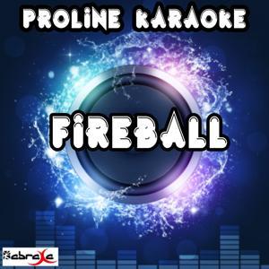 Fireball (Karaoke Version) [Originally Performed By Pitbull & John Ryan]