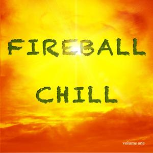 Fireball Chill, Vol. 1 (Deluxe Tunes for Relaxing Under the Sun)