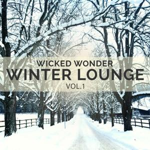 Wicked Wonder Winter Lounge, Vol. 1 (Warm and Soulful Chill out Tunes for Cold Winter Days)