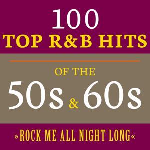 Rock Me All Night Long: 100 Top R&B Hits of the 50s & 60s