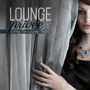 Lounge Privée (Living the Loungy Night)