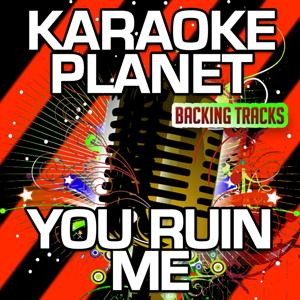 You Ruin Me (Karaoke Version) (Originally Performed By The Veronicas)