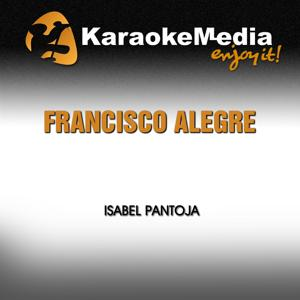 Francisco Alegre (Karaoke Version) [In the Style of Isabel Pantoja]