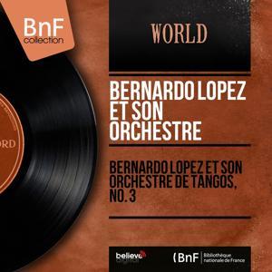 Bernardo Lopez et son orchestre de tangos, no. 3 (Mono Version)
