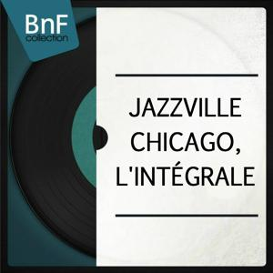 Jazzville Chicago, l'intégrale (The best Jazz and Blues from Chicago masters)