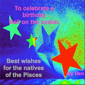 To Celebrate a Birthday: Ball on the Zodiac (Best Wishes for the Natives of the Pisces)