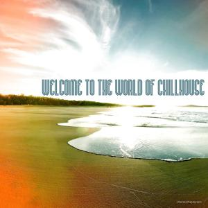 Welcome to the World of Chillhouse