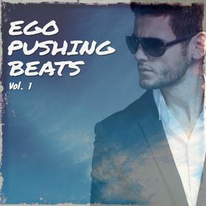 Ego Pushing Beats, Vol. 1 (Best Pushing Electro House and Dance Tracks for Your Ego)