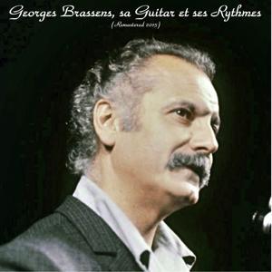 Georges Brassens, sa guitare et ses rythmes (Remastered 2015)