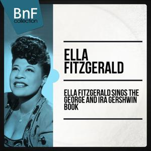 Ella Fitzgerald Sings the George and Ira Gershwin Book (The Full Recording of Gershwin Masterpieces Sung by Ella Fitzgerald)