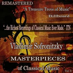 Vladimir Sofronitzky - Masterpieces of Classical Music Remastered, Vol. 6