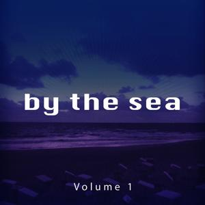 By the Sea, Vol. 1 (Beach Living Chill out and Lounge Tunes)