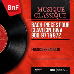 Bach: Pièces pour clavecin, BWV 906, 971 & 972 (Mono Version)