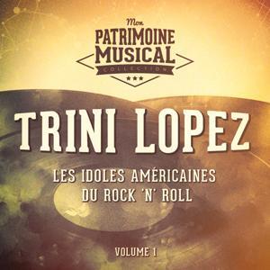 Les idoles américaines du Rock'n'Roll : Trini Lopez, Vol. 1