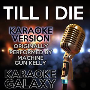 Till I Die (Karaoke Version) (Originally Performed By Machine Gun Kelly)