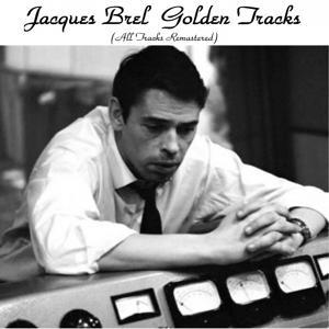 Jacques Brel Golden Tracks (All Tracks Remastered)