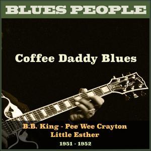 Coffee Daddy Blues (Blues People 1951-1952)