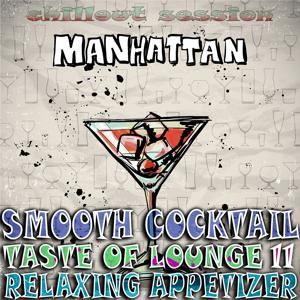 Smooth Cocktail, Taste of Lounge, Vol.11 (Relaxing Appetizer, ChillOut Session Manhattan)