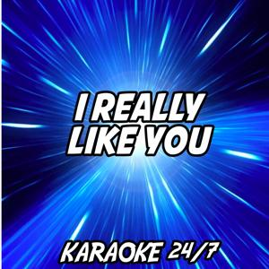 I Really Like You (Karaoke Version) (Originally Performed by Carly Rae Jepsen)