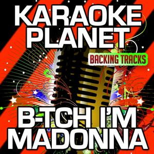 B-tch I'm Madonna (Karaoke Version) (Originally Performed By Madonna & Nicki Minaj)