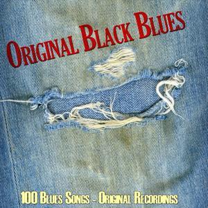Original Black Blues (100 Blues Songs - Original Recordings)