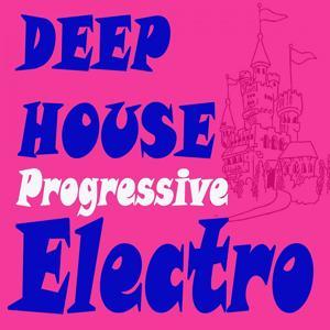 Deephouse Progressive Electro (The Best Electric, Electro House, Electronic Dance, EDM, Techno, House, Techhouse & Progressive Trance)