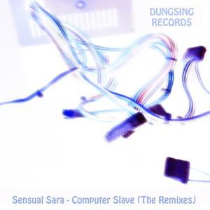 Sensual Sara - Computer Slave (The Remixes)