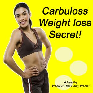 Carbuloss Weight Loss Secret! (A Healthy Workout That Realy Works!)