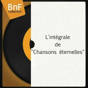 Chansons éternelles (L'intégrale)
