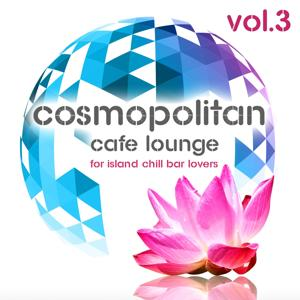 Cosmopolitan Café Lounge, Vol. 3 (For Island Chill Bar Lovers)