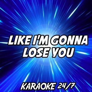 Like I'm Gonna Lose You (Karaoke Version) (Originally Performed by Meghan Trainor and John Legend)