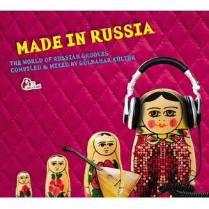 Made in Russia (Compiled and mixed by Gülbahar Kültür)