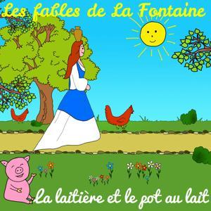 Les fables de La Fontaine - La laitière et le pot au lait