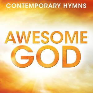 Contemporary Hymns: Awesome God