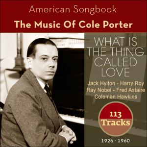 What Is The Thing Called Love (The Music Of Cole Porter 1926 - 1960 - 113 Tracks)