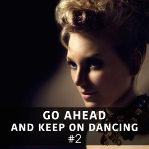 Go Ahead and Keep on Dancing, Vol. 2