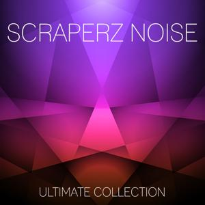 Scraperz Noise Ultimate Collection