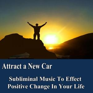 Attract a New Car Manifest Your Desires Subliminal Music Foundation for Change