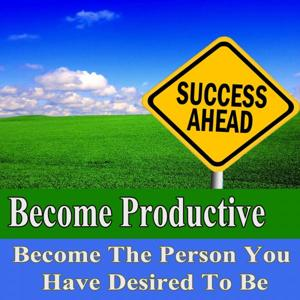 Become Productive Become the Person You Have Desired to Be Subliminal Change