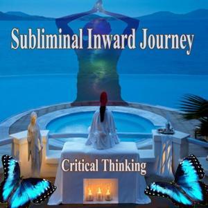 Critical Thinking Subliminal Inward Journey