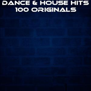 Dance & House Hits: 100 Originals (Top 100 Hits Now House Elctro EDM Minimal Progressive Extended Tracks for DJs and Live Set)